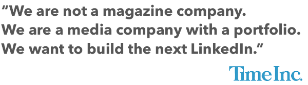 """We are not a magazine company,"" he exclaims, unprompted. ""We are a media company with a portfolio.""  ""We want to build the next LinkedIn, the next Gilt [a US commerce site], the next Facebook,"""