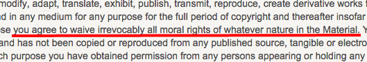 """""""you agree to waive irrevocably all moral rights of whatever nature in the Material."""""""