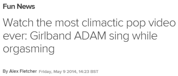 Watch the most climactic pop video ever: Girlband ADAM sing while orgasming   Read more: http://www.digitalspy.co.uk/fun/news/a569858/watch-the-most-climactic-pop-video-ever-girlband-adam-sing-while-orgasming.html#~oSipbfzWzHp6Sx#ixzz3FkXohTlm  Follow us: @digitalspy on Twitter | digitalspyuk on Facebook
