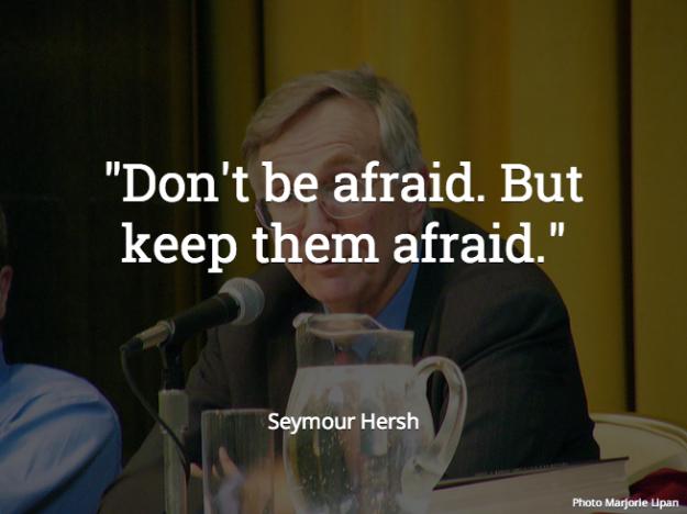 Don't be afraid. But keep them afraid.