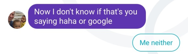 Now I don't know if that's you or google - Me neither