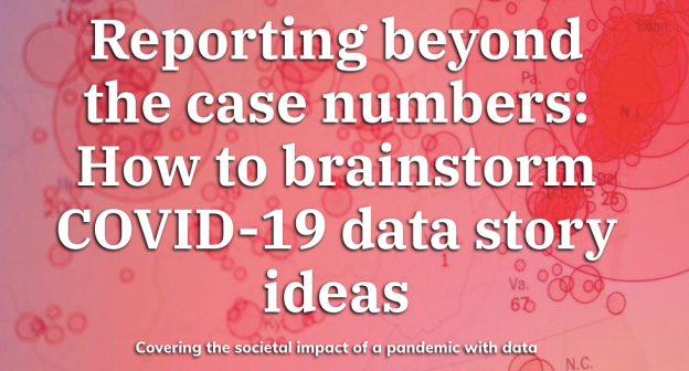Reporting beyond the case numbers: How to brainstorm COVID-19 data story ideas