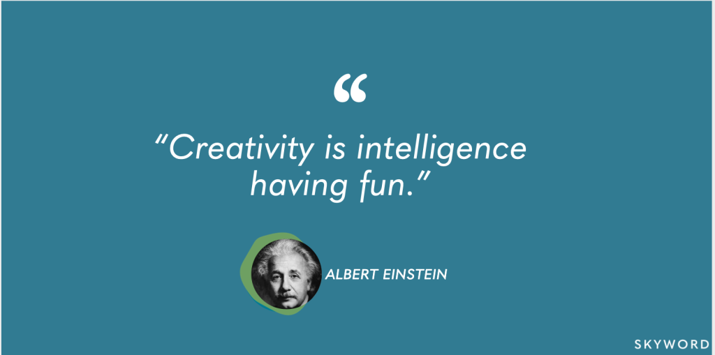 """Creativity is intelligence having fun"" - Einstein"
